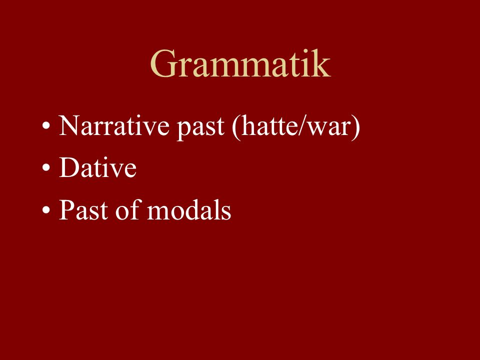 Grammatik Narrative past (hatte/war) Dative Past of modals