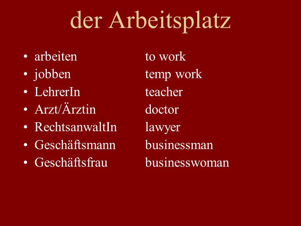 der Arbeitsplatz arbeitento work jobbentemp work LehrerInteacher Arzt/Ärztindoctor RechtsanwaltInlawyer Geschäftsmannbusinessman Geschäftsfraubusinesswoman