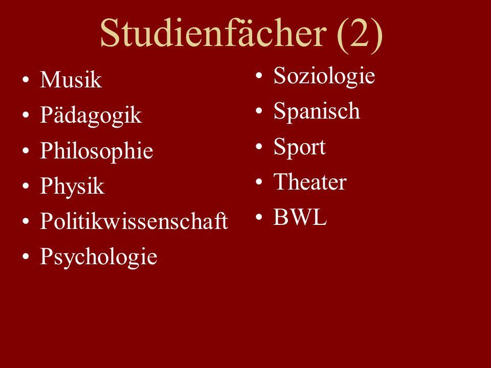 Studienfächer (2) Musik Pädagogik Philosophie Physik Politikwissenschaft Psychologie Soziologie Spanisch Sport Theater BWL