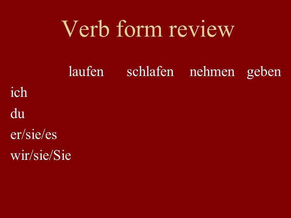 Verb form review laufenschlafen nehmen geben ich du er/sie/es wir/sie/Sie