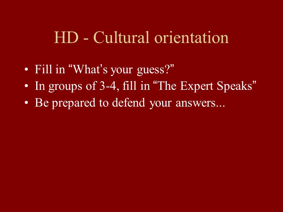 HD - Cultural orientation Fill in Whats your guess.