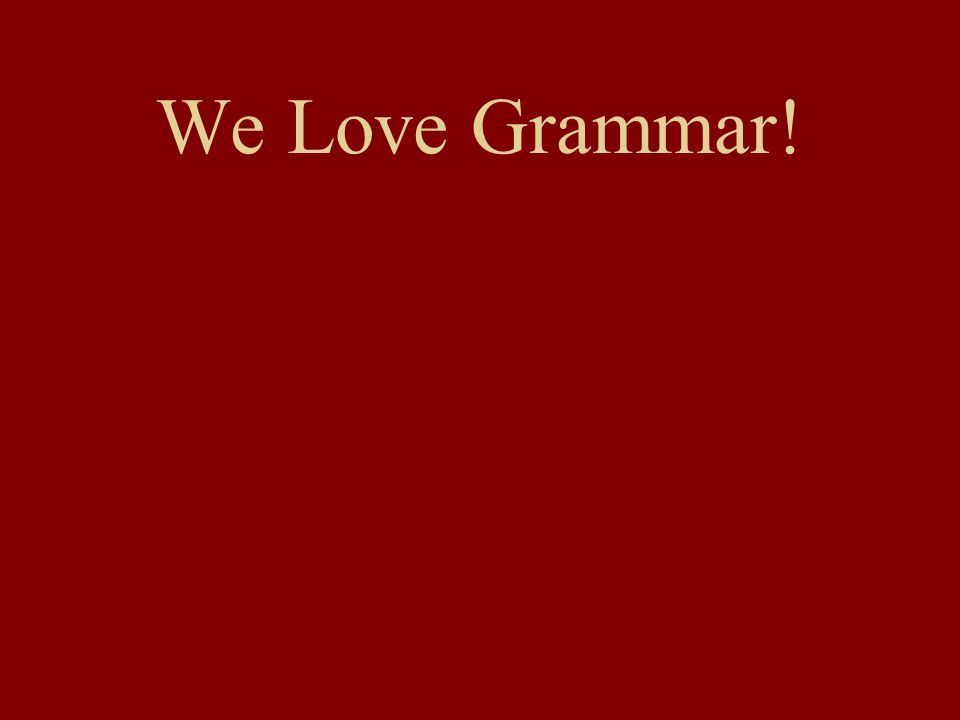 We Love Grammar!