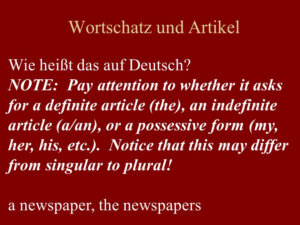 Wortschatz und Artikel Wie heißt das auf Deutsch? NOTE: Pay attention to whether it asks for a definite article (the), an indefinite article (a/an), o