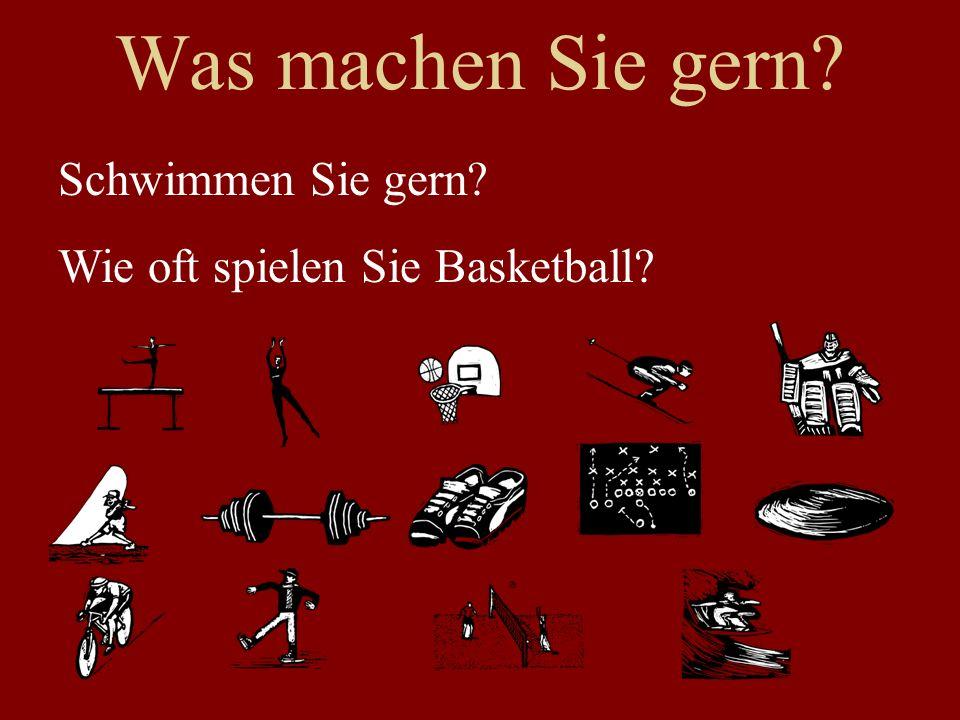 Was machen Sie gern? Schwimmen Sie gern? Wie oft spielen Sie Basketball?