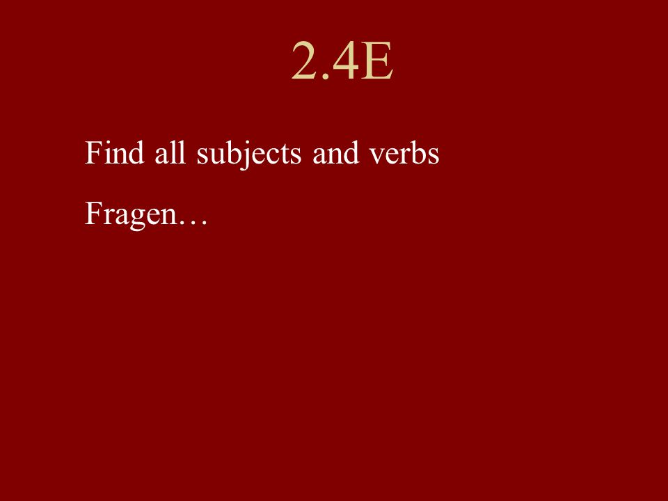2.4E Find all subjects and verbs Fragen…