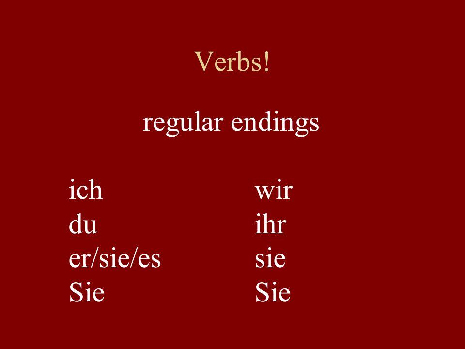 Verbs! regular endings ichwir duihr er/sie/essieSie