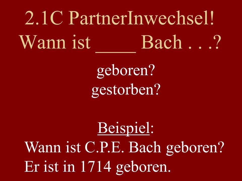 2.1C PartnerInwechsel.Wann ist ____ Bach.... geboren.