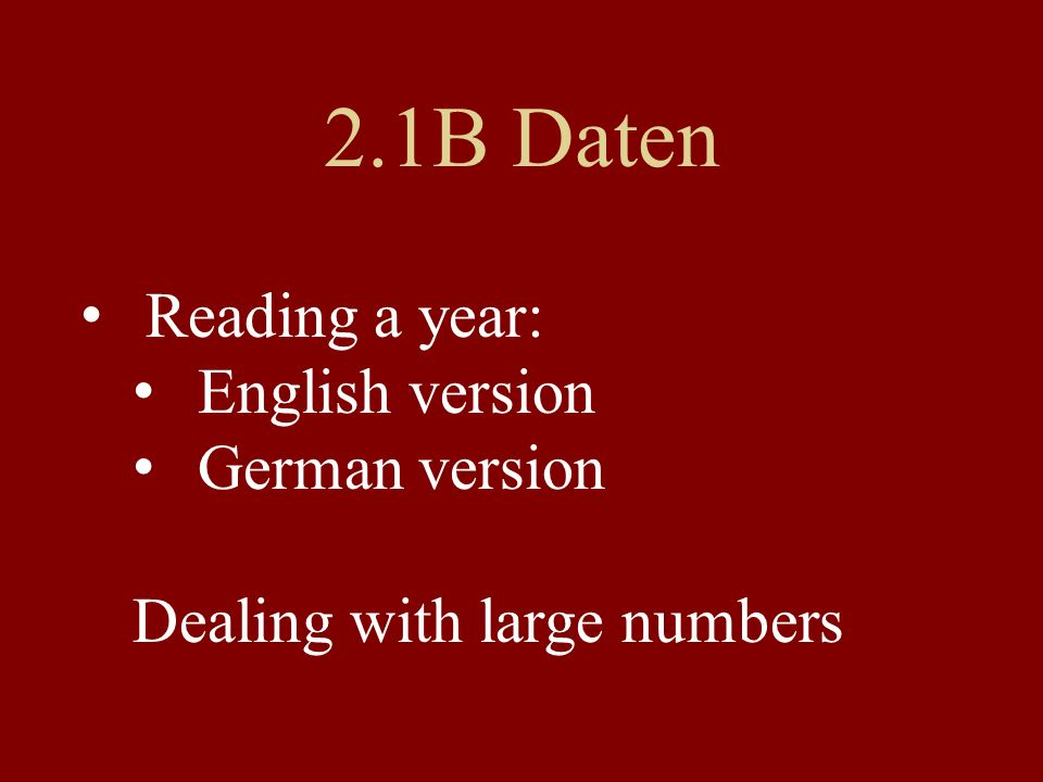 2.1B Daten Read the dates aloud (connectors: von...bis) Listen closely Correct one anothers mistakes