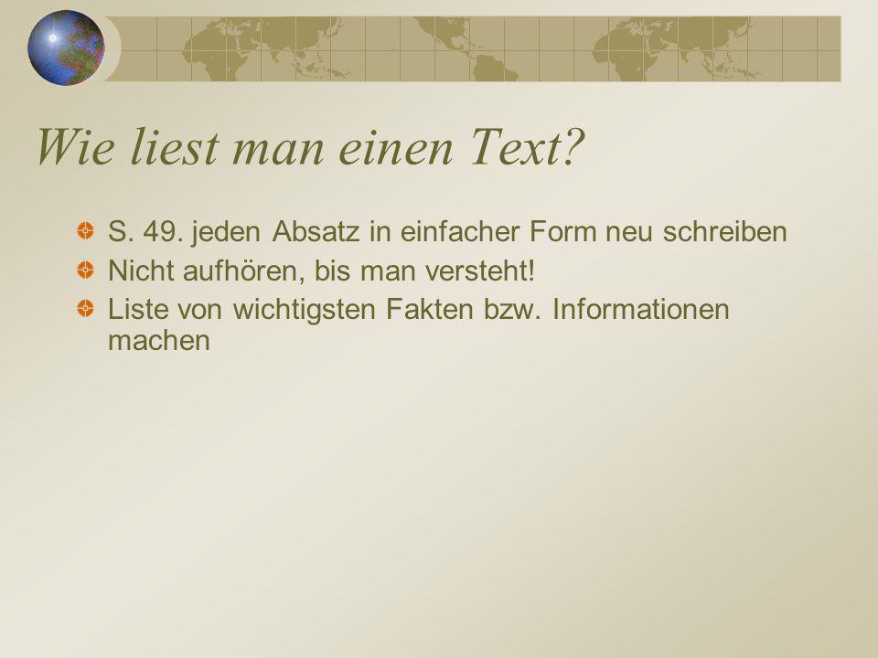 Wie liest man einen Text? S. 49. jeden Absatz in einfacher Form neu schreiben Nicht aufhören, bis man versteht! Liste von wichtigsten Fakten bzw. Info