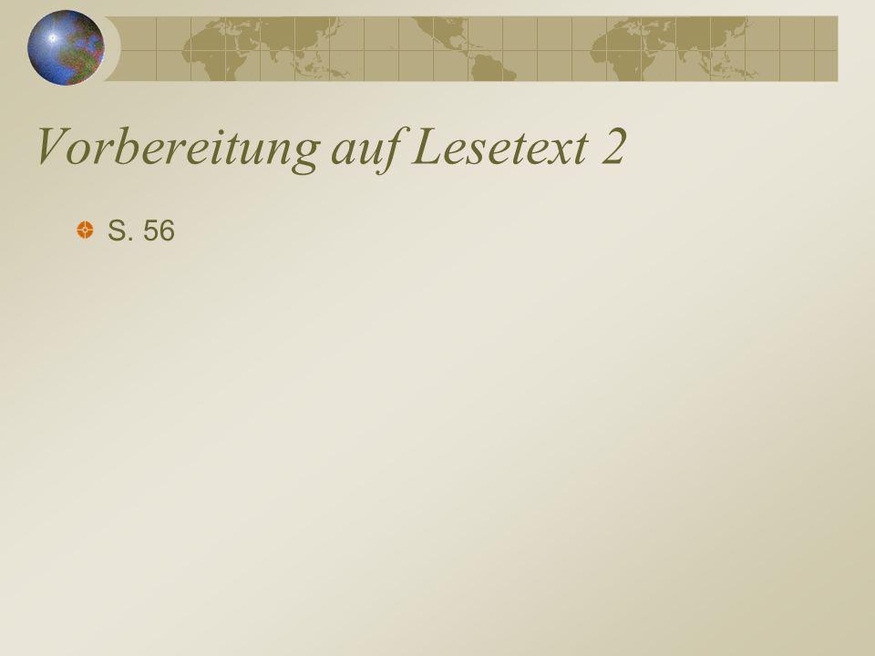 Vorbereitung auf Lesetext 2 S. 56