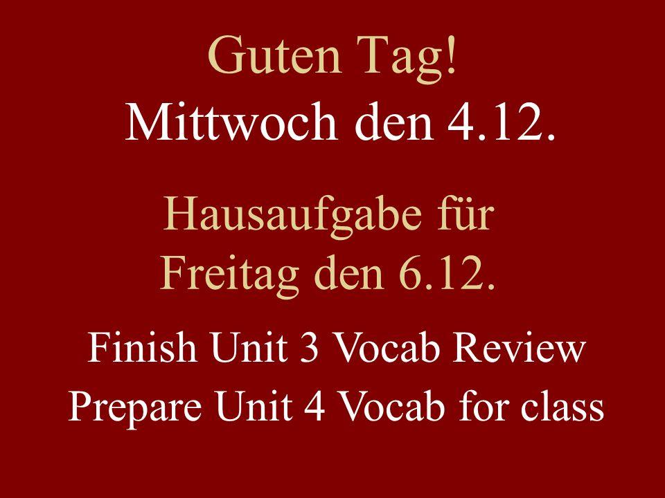 Guten Tag. Mittwoch den 4.12. Hausaufgabe für Freitag den 6.12.