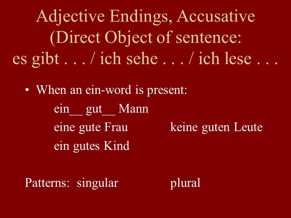 Adjective Endings, Accusative (Direct Object of sentence: es gibt... / ich sehe... / ich lese... When an ein-word is present: ein__ gut__ Mann eine gu