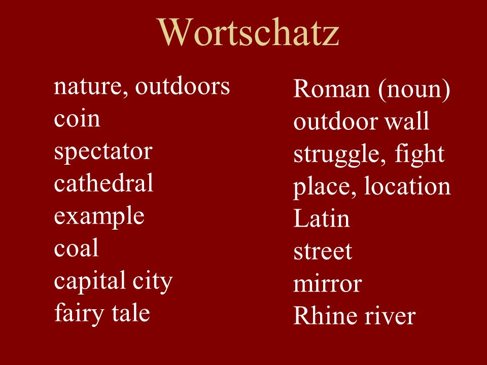 Wortschatz nature, outdoors coin spectator cathedral example coal capital city fairy tale Roman (noun) outdoor wall struggle, fight place, location La
