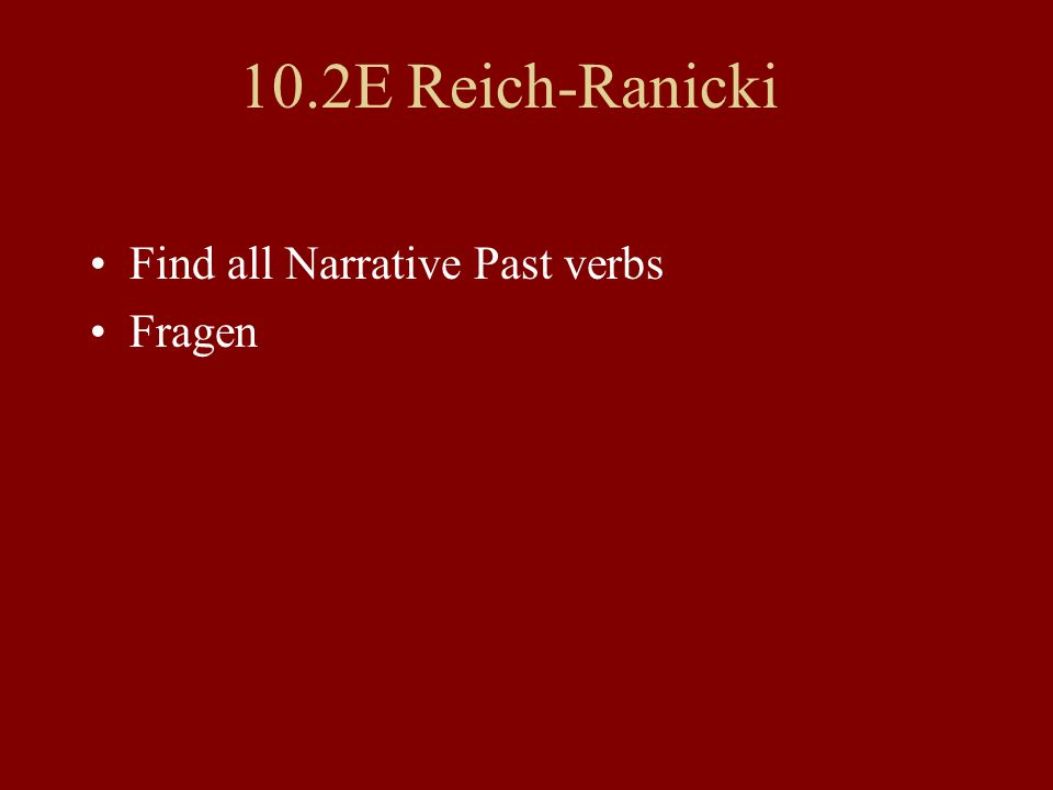 10.2E Reich-Ranicki Find all Narrative Past verbs Fragen