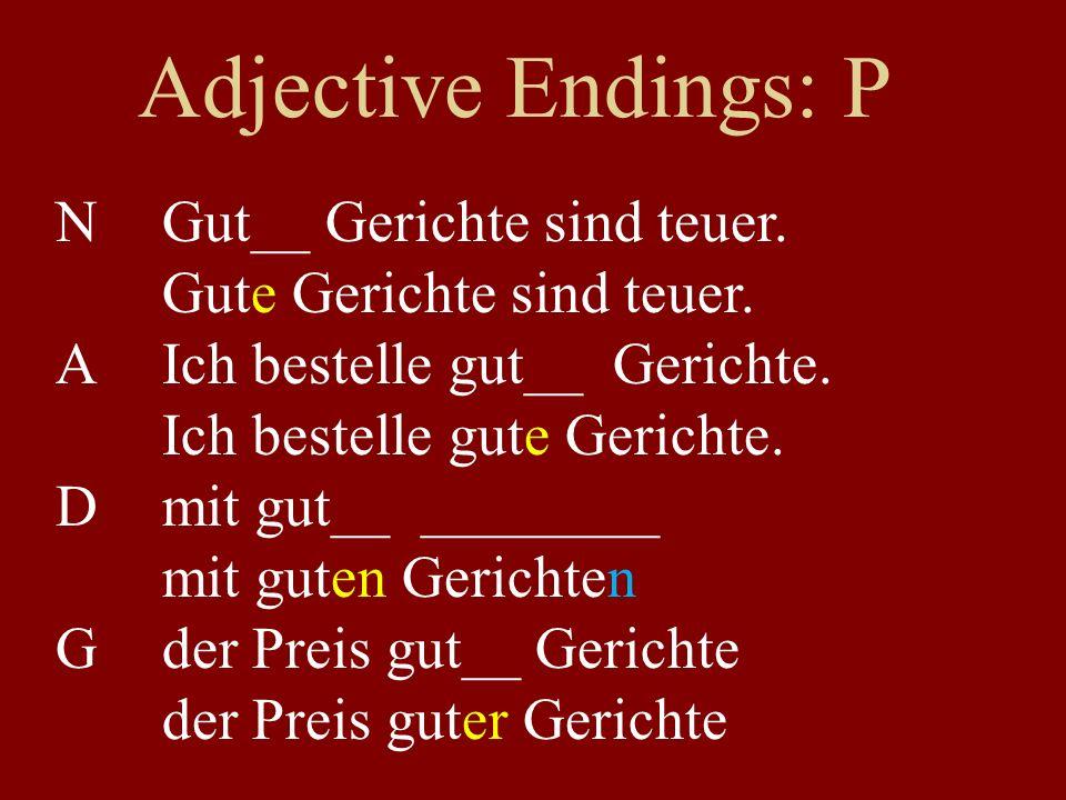 Adjective Endings: P NGut__ Gerichte sind teuer. Gute Gerichte sind teuer. AIch bestelle gut__ Gerichte. Ich bestelle gute Gerichte. Dmit gut__ ______