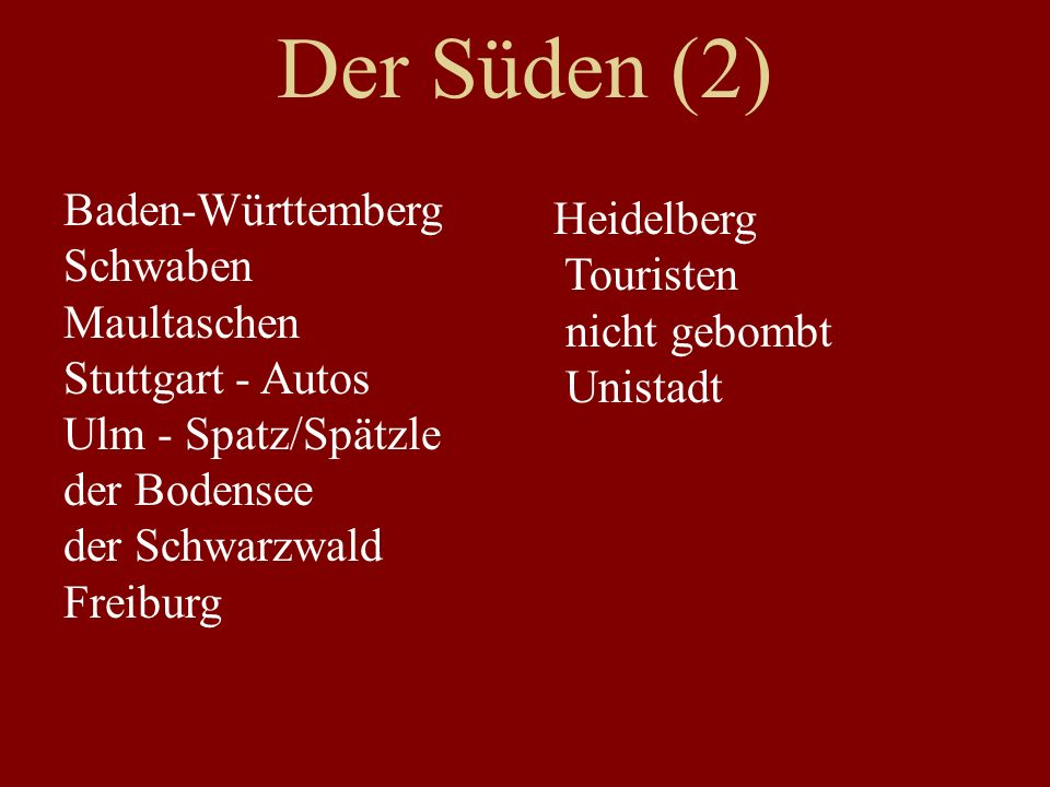 Der Süden (2) Baden-Württemberg Schwaben Maultaschen Stuttgart - Autos Ulm - Spatz/Spätzle der Bodensee der Schwarzwald Freiburg Heidelberg Touristen