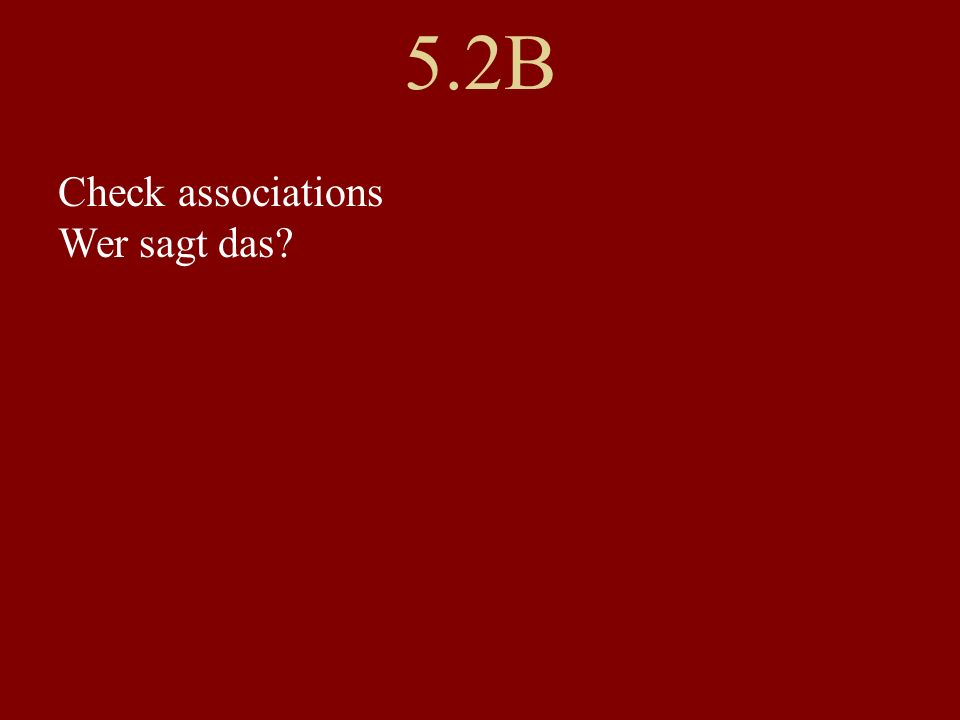 5.2B Check associations Wer sagt das