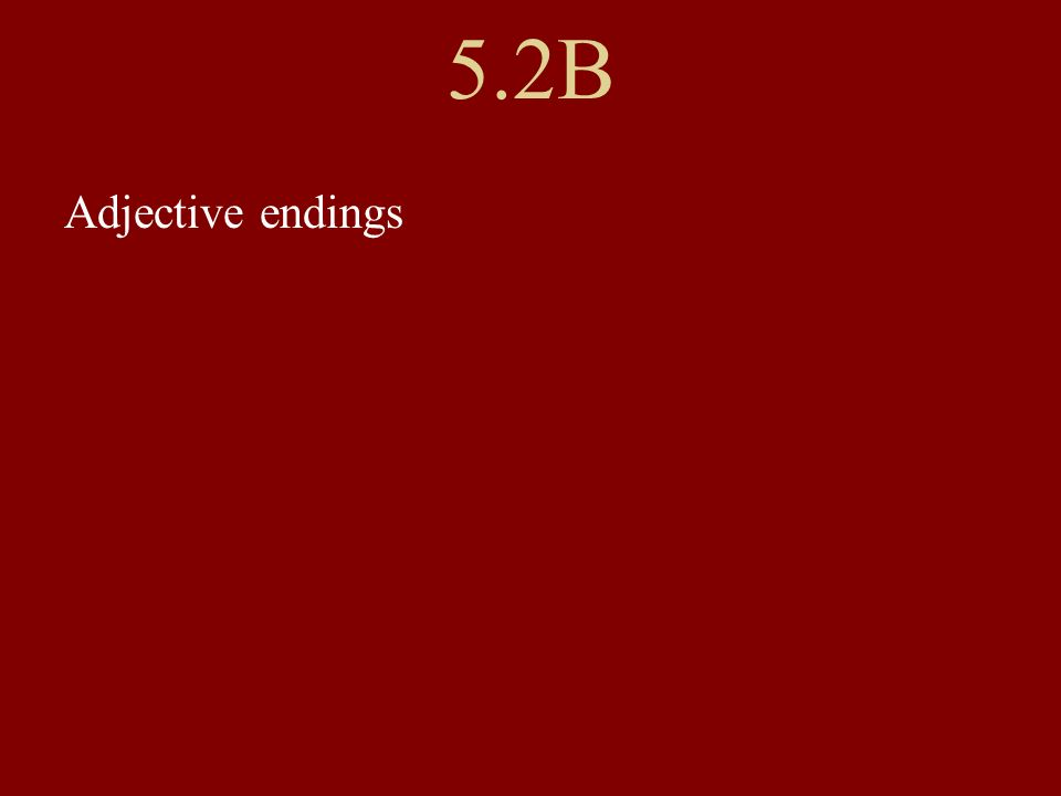 5.2B Adjective endings