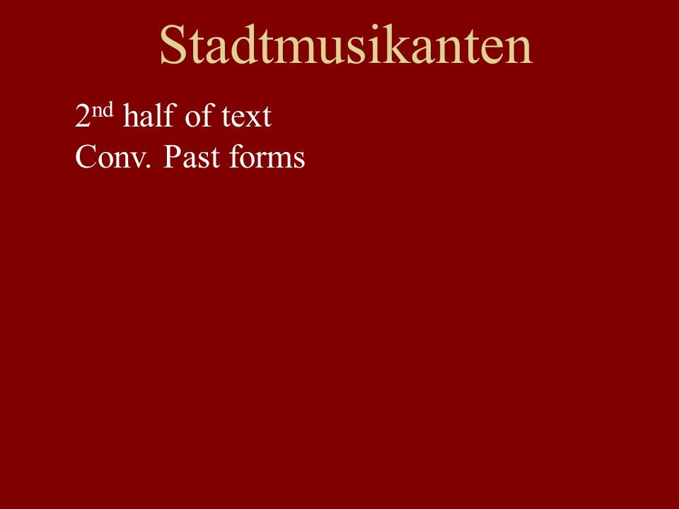 Stadtmusikanten 2 nd half of text Conv. Past forms