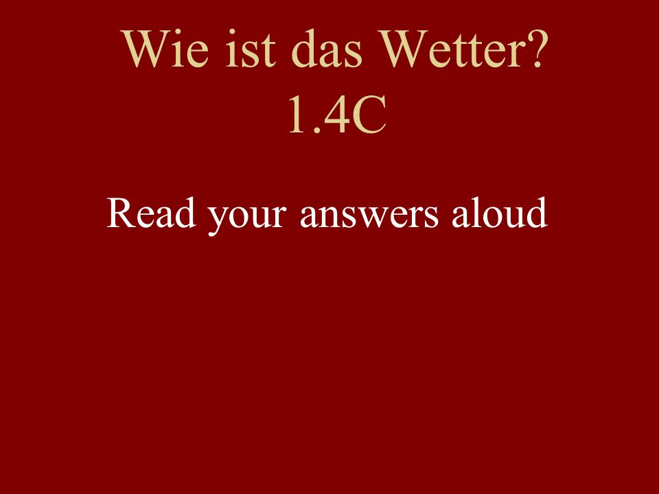 Wie ist das Wetter? 1.4C Read your answers aloud