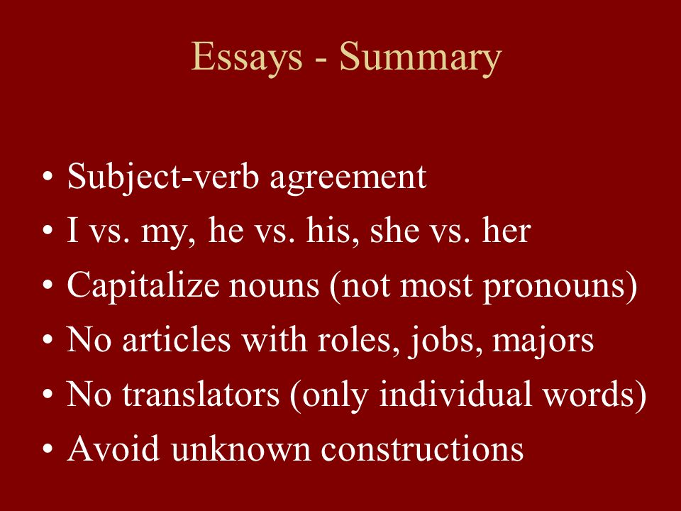 Essays - Summary Subject-verb agreement I vs. my, he vs.
