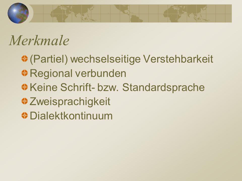 Merkmale (Partiel) wechselseitige Verstehbarkeit Regional verbunden Keine Schrift- bzw.