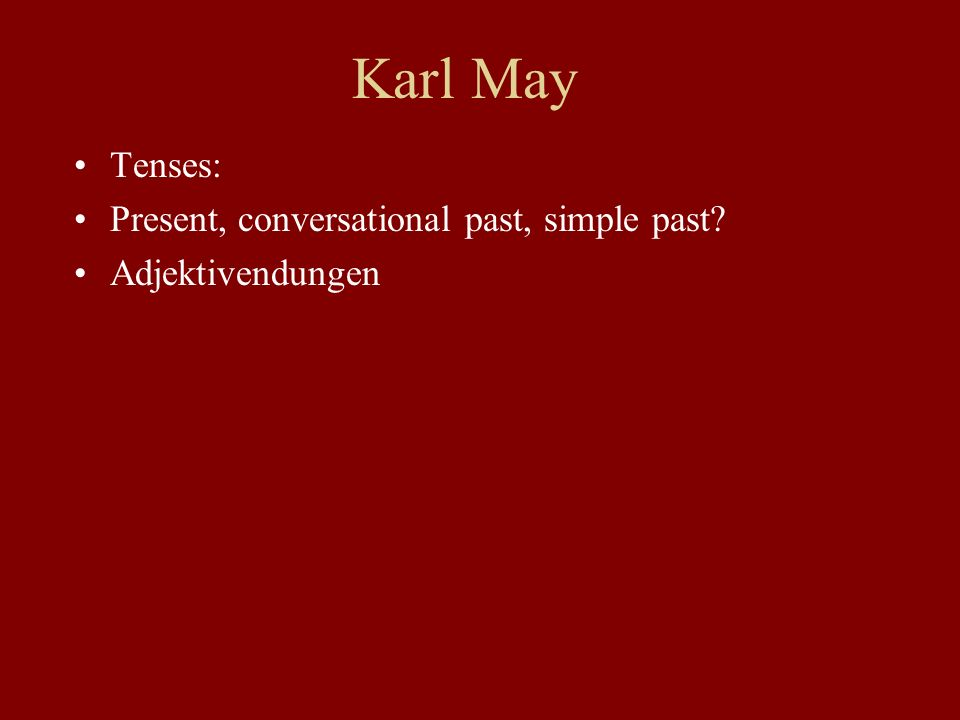 Karl May Tenses: Present, conversational past, simple past Adjektivendungen
