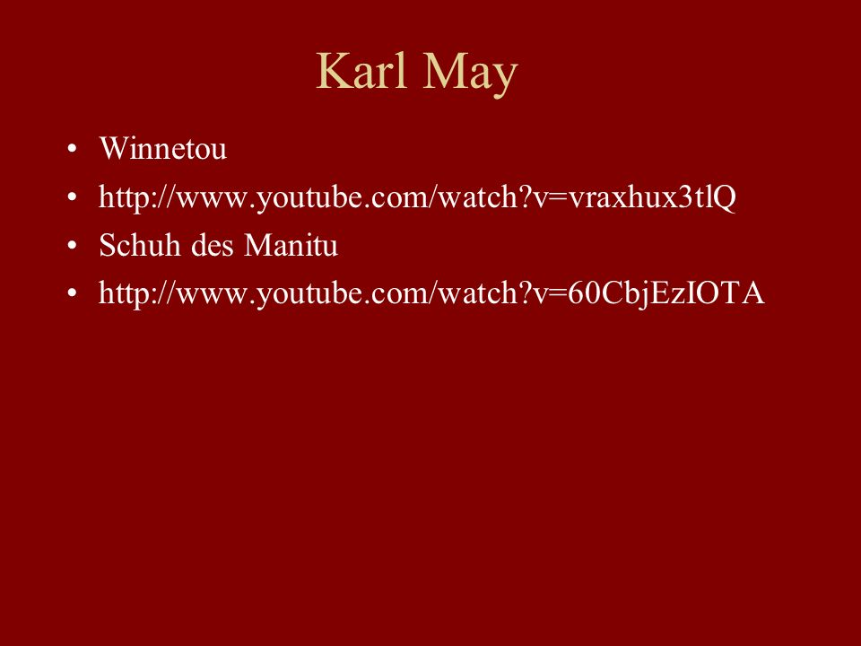 Karl May Winnetou http://www.youtube.com/watch v=vraxhux3tlQ Schuh des Manitu http://www.youtube.com/watch v=60CbjEzIOTA