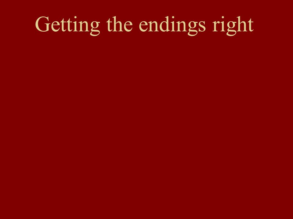 Getting the endings right