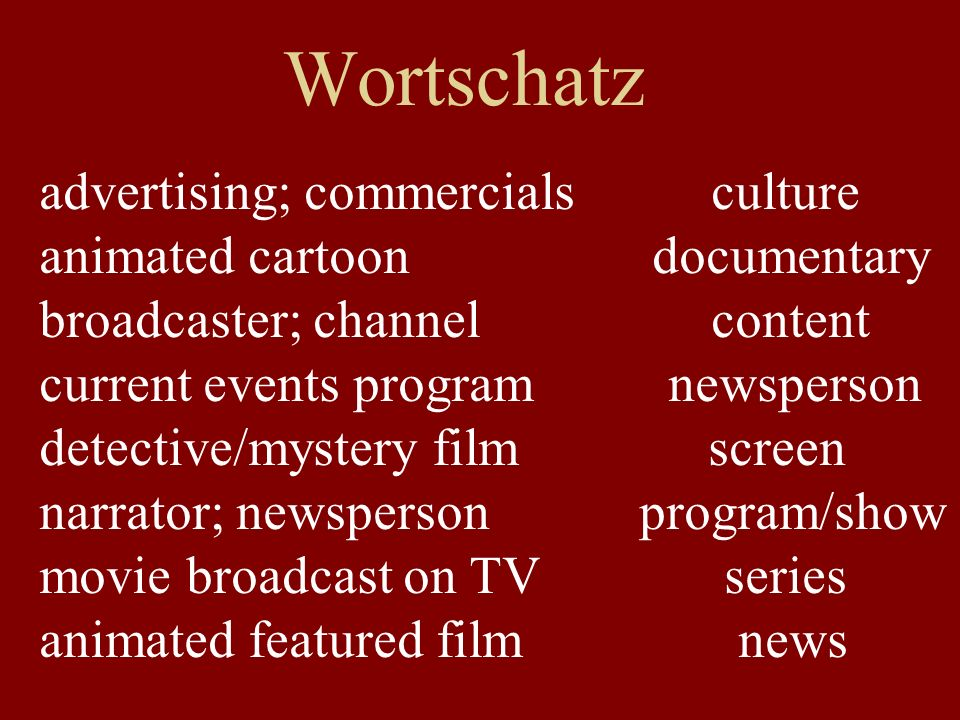 Wortschatz advertising; commercialsculture animated cartoon documentary broadcaster; channel content current events program newsperson detective/mystery film screen narrator; newsperson program/show movie broadcast on TV series animated featured film news