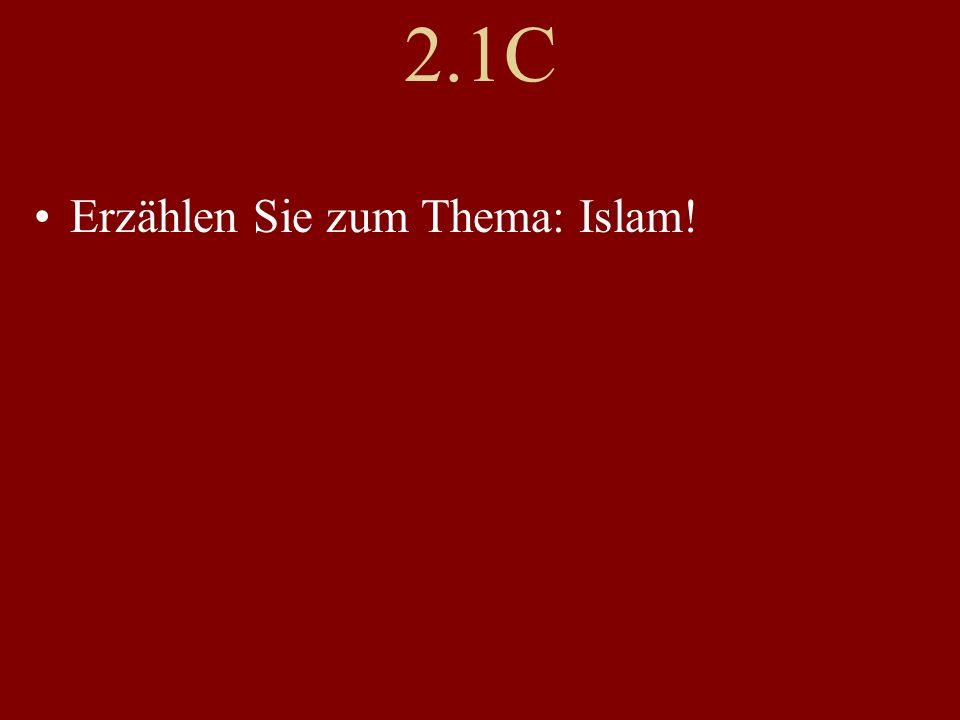 2.1C Erzählen Sie zum Thema: Islam!