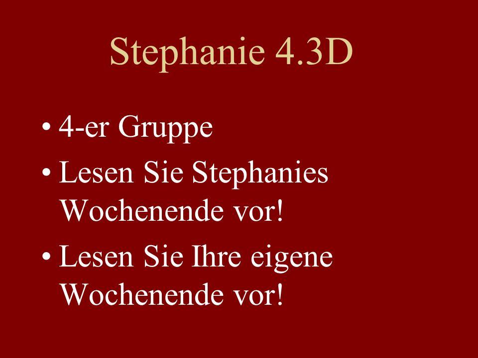 Stephanie 4.3D 4-er Gruppe Lesen Sie Stephanies Wochenende vor.