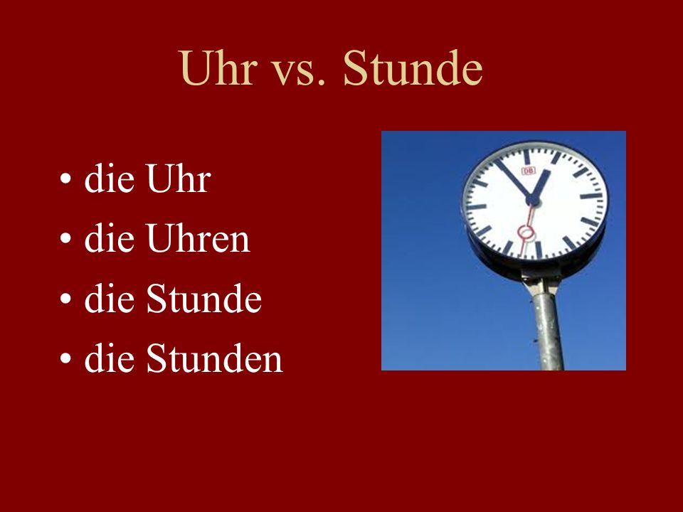 Uhr vs. Stunde die Uhr die Uhren die Stunde die Stunden