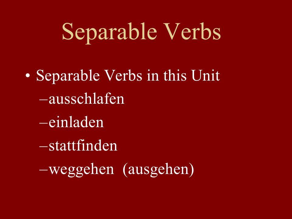 Separable Verbs Separable Verbs in this Unit –ausschlafen –einladen –stattfinden –weggehen (ausgehen)