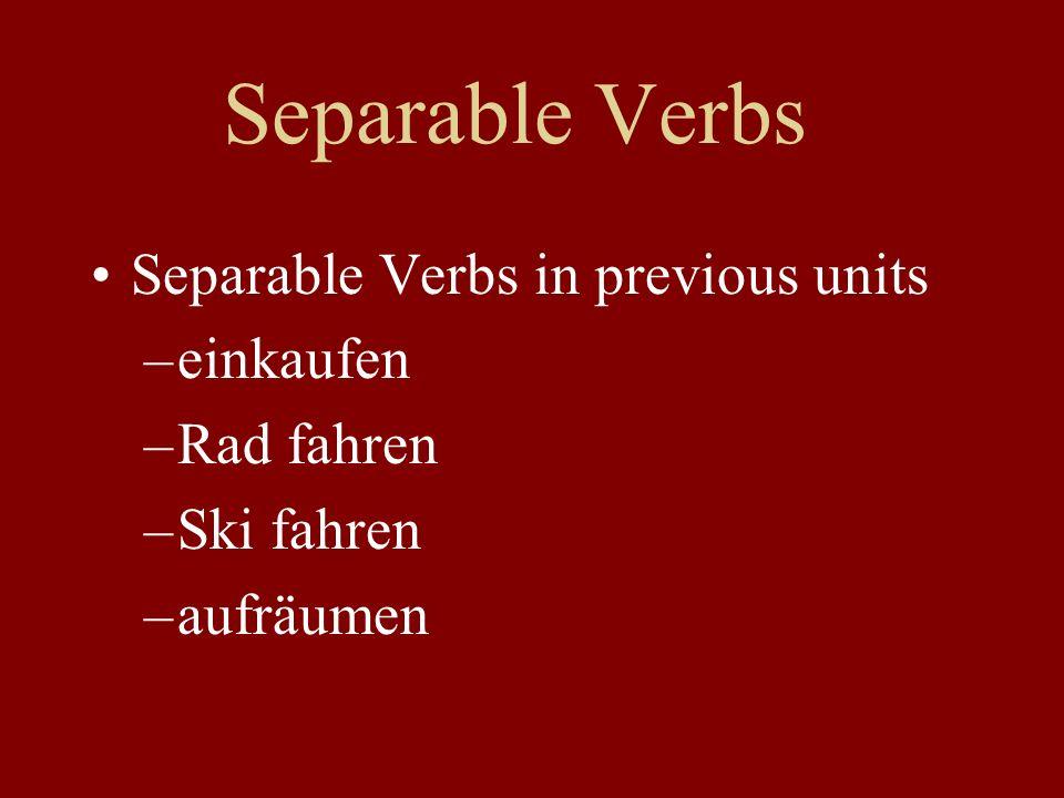 Separable Verbs Separable Verbs in previous units –einkaufen –Rad fahren –Ski fahren –aufräumen
