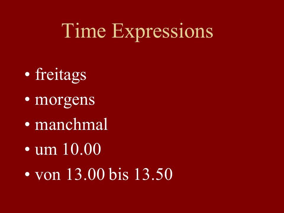 Time Expressions freitags morgens manchmal um 10.00 von 13.00 bis 13.50