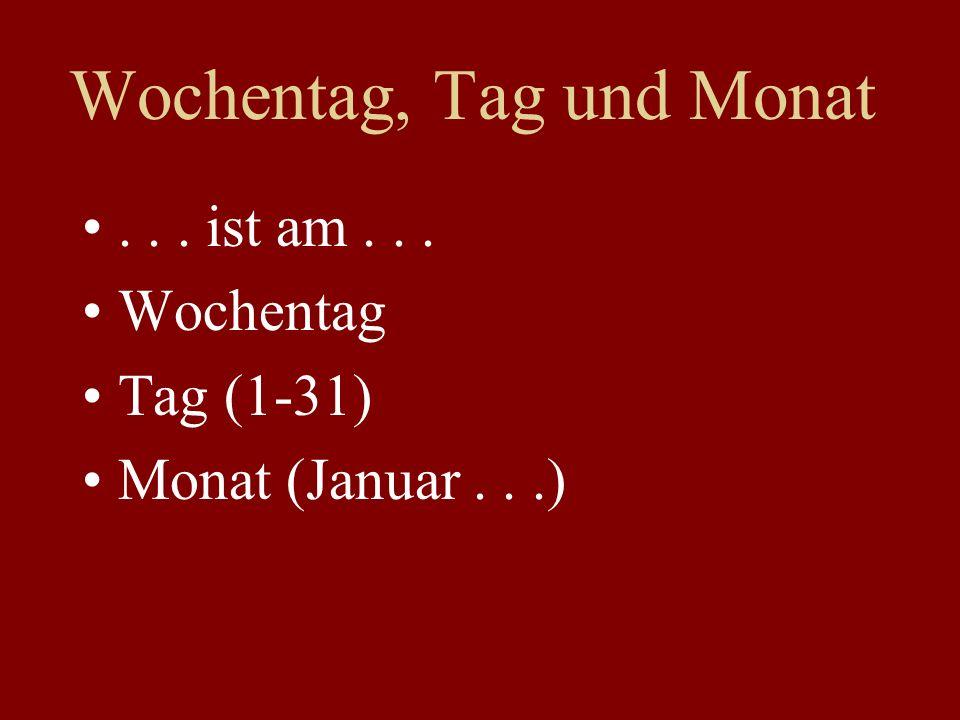 Wochentag, Tag und Monat... ist am... Wochentag Tag (1-31) Monat (Januar...)