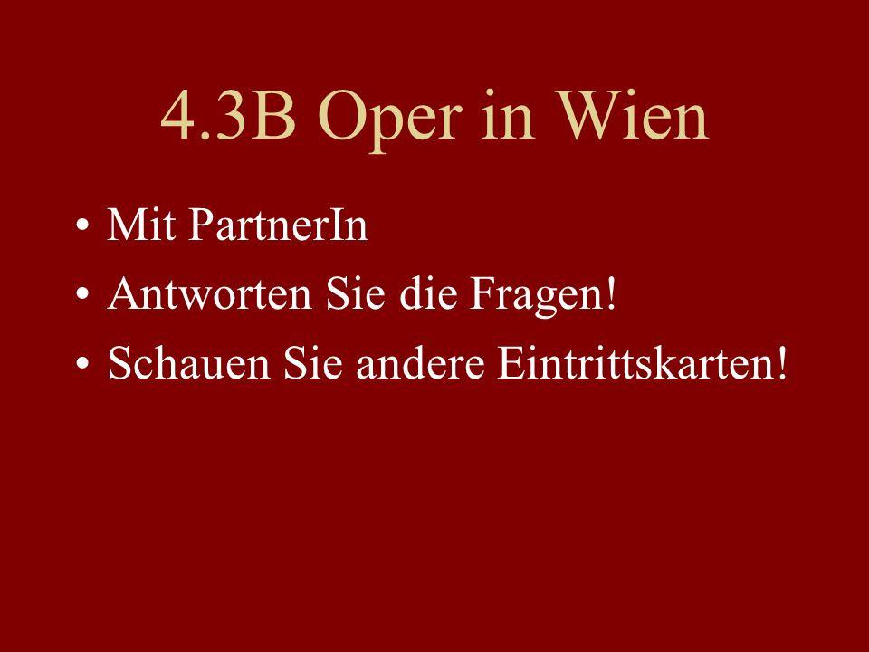 4.3B Oper in Wien Mit PartnerIn Antworten Sie die Fragen! Schauen Sie andere Eintrittskarten!