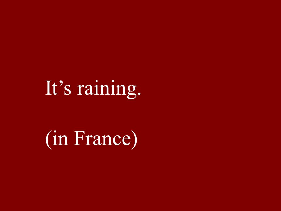 Its raining. (in France)