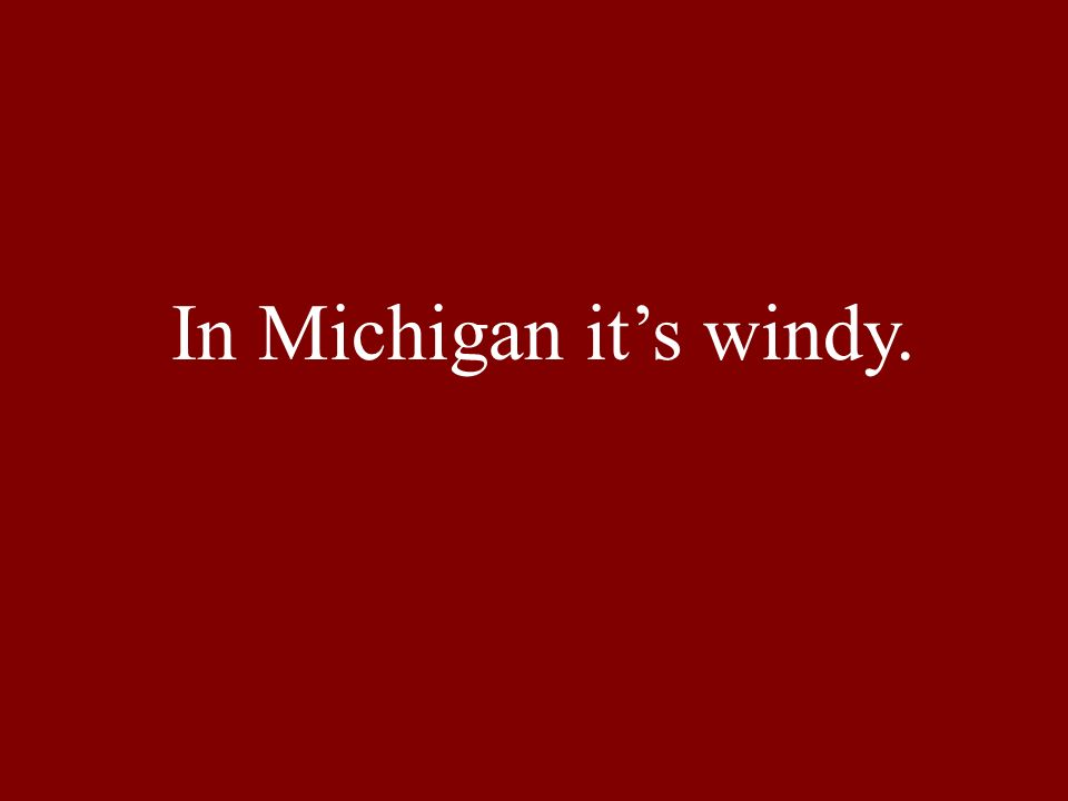 In Michigan its windy.