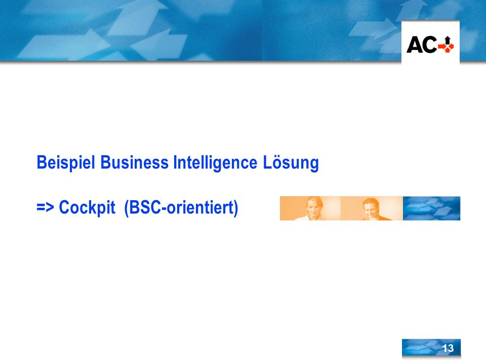 13 Beispiel Business Intelligence Lösung => Cockpit (BSC-orientiert)