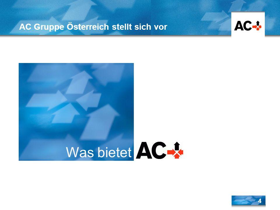 4 AC Gruppe Österreich stellt sich vor Was bietet