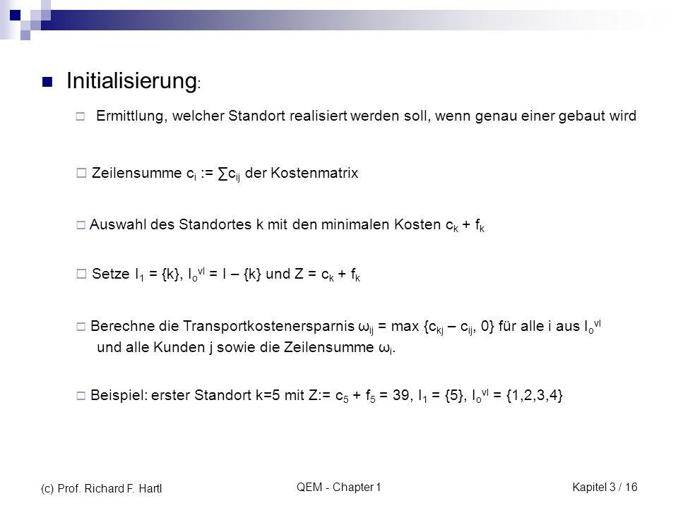 QEM - Chapter 1 Initialisierung : Ermittlung, welcher Standort realisiert werden soll, wenn genau einer gebaut wird Zeilensumme c i := c ij der Kosten