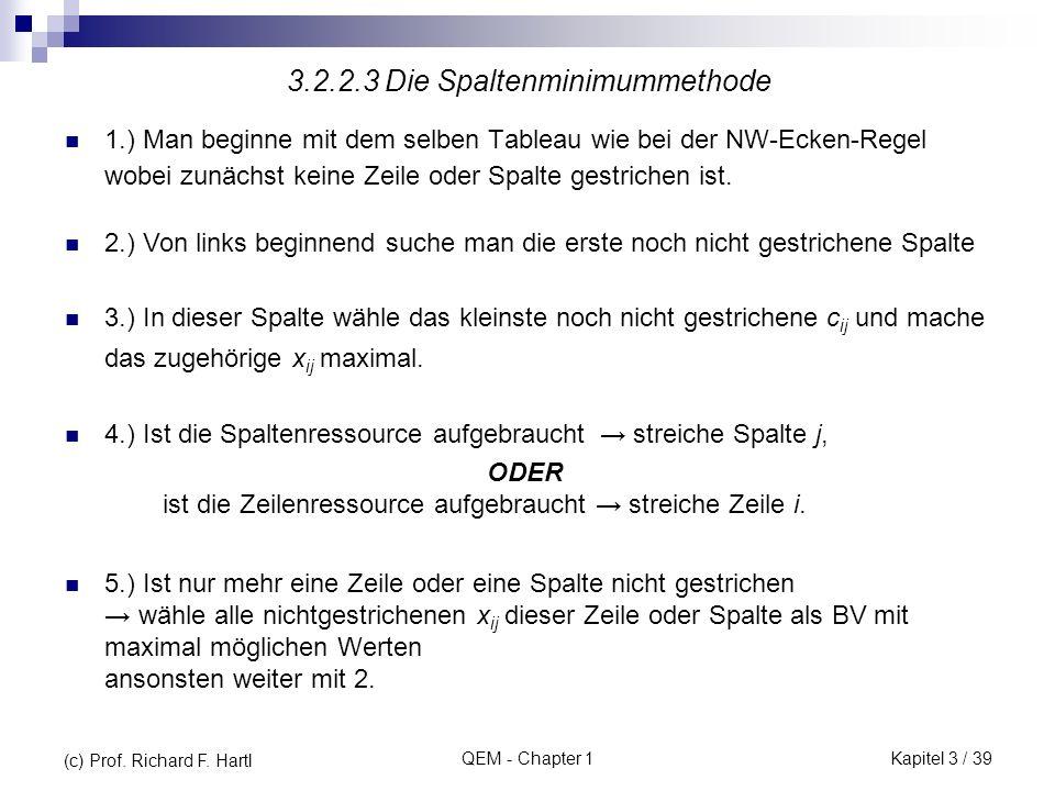 QEM - Chapter 1 1.) Man beginne mit dem selben Tableau wie bei der NW-Ecken-Regel wobei zunächst keine Zeile oder Spalte gestrichen ist. 3.2.2.3 Die S