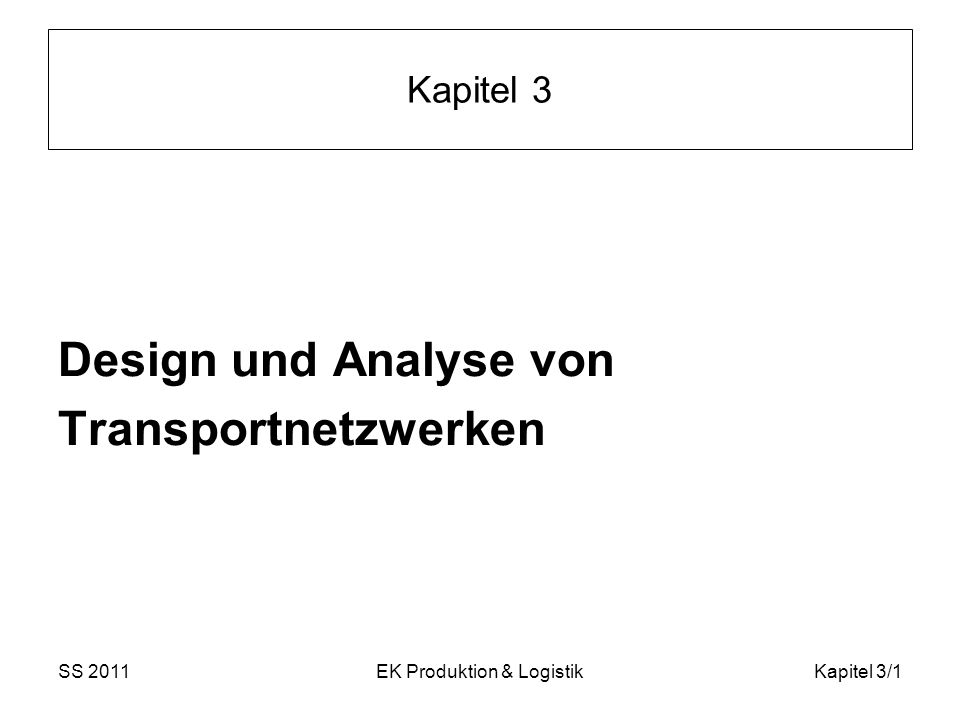 SS 2011EK Produktion & LogistikKapitel 3/12 3.3 Modell als LP Eine allgemeine Formulierung eines Transportproblems lautet: m Produzenten mit dem Angebot s i, i = 1, …, m n Abnehmer mit der Nachfrage d j, j = 1, …, n Transportk.