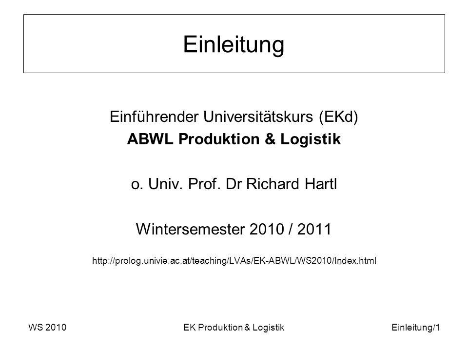 WS 2010EK Produktion & LogistikEinleitung/1 Einleitung Einführender Universitätskurs (EKd) ABWL Produktion & Logistik o. Univ. Prof. Dr Richard Hartl