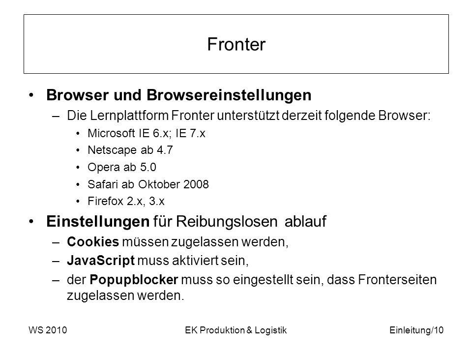 Fronter Browser und Browsereinstellungen –Die Lernplattform Fronter unterstützt derzeit folgende Browser: Microsoft IE 6.x; IE 7.x Netscape ab 4.7 Ope