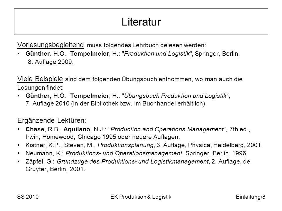 SS 2010EK Produktion & LogistikEinleitung/8 Literatur Vorlesungsbegleitend muss folgendes Lehrbuch gelesen werden: Günther, H.O., Tempelmeier, H.: