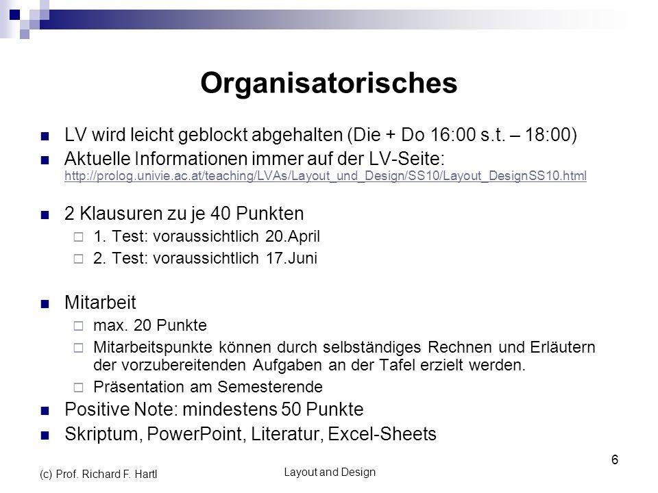 Layout and Design (c) Prof. Richard F. Hartl 6 LV wird leicht geblockt abgehalten (Die + Do 16:00 s.t. – 18:00) Aktuelle Informationen immer auf der L