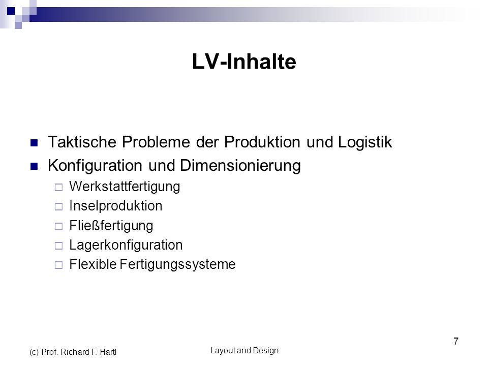 Layout and Design (c) Prof. Richard F. Hartl 7 Taktische Probleme der Produktion und Logistik Konfiguration und Dimensionierung Werkstattfertigung Ins